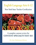 English Language Arts 6-12  New York State Teacher Certification:: A complete content review for Content Specialty Test (03)