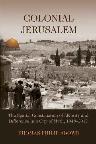 Colonial Jerusalem: The Spatial Construction of Identity and Difference in a City of Myth, 1948-2012 (Contemporary Issue