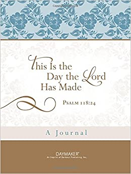This Is the Day the Lord Has Made (Psalm 118:24): A Journal
