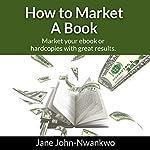 How to Market a Book   Jane John-Nwankwo