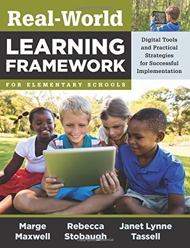 Real-World Learning Framework for Elementary Schools: Digital Tools and Practical Strategies for Successful Implementation -- Real-World Project-Based ... Test Results and More Enthusiasm for Learning
