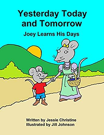 Yesterday Today and Tomorrow: Joey Learns His Days (Joey's ...