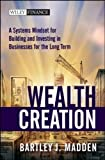 img - for Wealth Creation: A Systems Mindset for Building and Investing in Businesses for the Long Term by Madden, Bartley J. 1st edition (2010) Hardcover book / textbook / text book