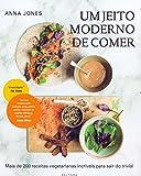 capa de JEITO MODERNO DE COMER, UM: Mais de 200 receitas vegetarianas incríveis para sair do trivial