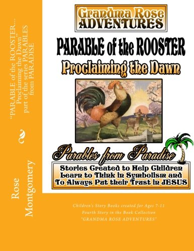 Parable of the ROOSTER... Proclaiming the Dawn (PARABLES from PARADISE) (Volume 5)