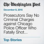 Prosecutors Say No Criminal Charges against Chicago Police Officer Who Fatally Shot Ronald Johnson | Mark Berman,Mark Guarino