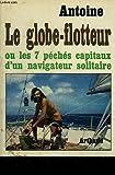 Le globe-flotteur, ou, Les sept péchés capitaux du navigateur solitaire