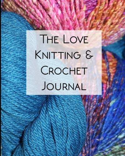 The Love Knitting & Crochet Journal 1: The Ultimate All-In-One Knitting and Crochet Journal, Project Planner and Notebook, Yarn and Needle Inventory, ... Sketchbook, Knitters Graph Paper and More