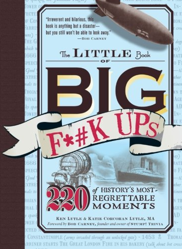The Little Book of Big F*#k Ups: 220 of History's Most-Regrettable Moments (Ken 220)