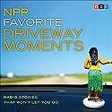 NPR Favorite Driveway Moments: Radio Stories That Won't Let You Go Radio/TV Program by  NPR Narrated by Renée Montagne