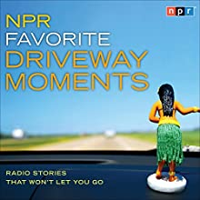 NPR Favorite Driveway Moments: Radio Stories That Won't Let You Go Radio/TV Program Auteur(s) :  NPR Narrateur(s) : Renée Montagne