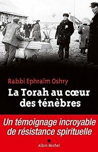 La Torah au coeur des ténèbres. Un témoignage incroyable de résistance spirituelle par Ephraïm Oshry