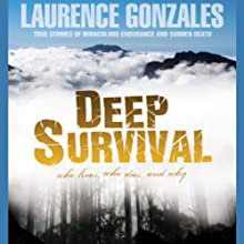 Deep Survival: True Stories of Miraculous Endurance and Sudden Death | Livre audio Auteur(s) : Laurence Gonzales Narrateur(s) : Stefan Rudnicki