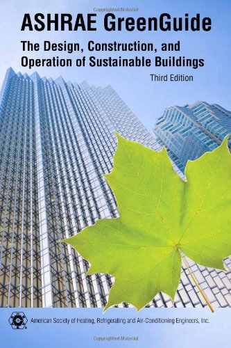 ASHRAE GreenGuide: The Design, Construction, and Operation of Sustainable Buildings, 3rd ed.