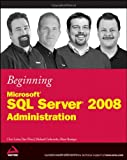 Beginning Microsoft SQL Server 2008 Administration, Chris Leiter and Dan Wood, 0470440910