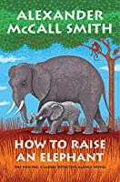 How to Raise an Elephant: No. 1 Ladies' Detective Agency