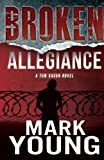 Broken Allegiance: (A Tom Kagan Novel)