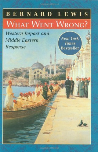 Read Online By Bernard Lewis - What Went Wrong?: Western Impact and Middle Eastern Response: 1st (first) Edition pdf