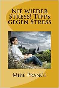 nie wieder stress tipps gegen stress german edition mike prange 9781500404604. Black Bedroom Furniture Sets. Home Design Ideas