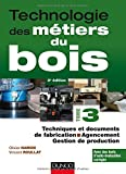 Technologie des métiers du bois - Tome 3 - Techniques et documents de fabrication - Agencement - 2ed
