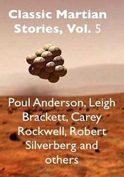 Classic Martian Stories, Vol. 5 by [Ferguson, William, Sidney, P. H., Griffith, George, Long, Frank Belknap, Leahy, Tom, Anderson, Poul, Brackett, Leigh, Silverberg, Robert, Rockwell, Carey]