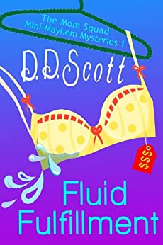 Fluid Fulfillment (Short Story) (The Mom Squad Mini-Mayhem Mysteries Book 1) by [Scott, D. D.]