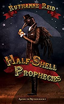 Half-Shell Prophecies (Among the Mythos Book 3) by [Reid, Ruthanne]
