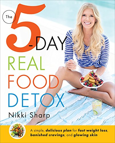 The 5-Day Real Food Detox: A simple, delicious plan for fast weight loss, banished cravings, and glowing skin (Best Detox Foods For Skin)