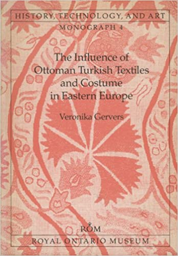 Influence of Ottoman Turkish Textiles and Costume in Eastern Europe, With Particular Reference to Hungary (History, technology, and art)