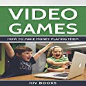 Video Games: How to Make Money Playing Them Audiobook by  KIV Books Narrated by Sangita Chauhan
