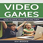 Video Games: How to Make Money Playing Them | KIV Books