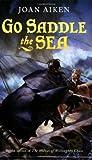 Go Saddle the Sea, Joan Aiken and Joan Aiken, 0152060642