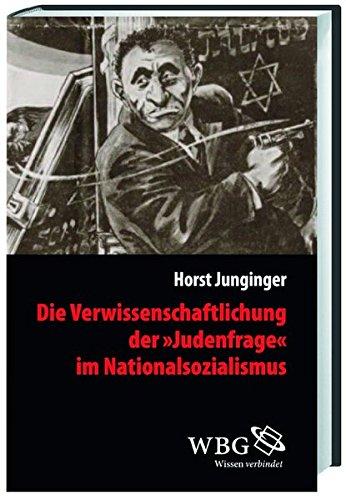 Die Verwissenschaftlichung der >Judenfrage< im Nationalsozialismus (Veröffentlichungen der Forschungsstelle Ludwigsburg (FSL))