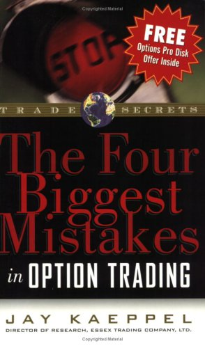 The Four Biggest Mistakes in Option Trading (Trade Secrets Ser)