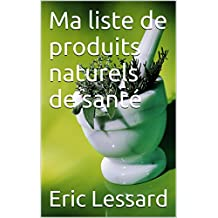 Ma liste de produits naturels de santé (French Edition)