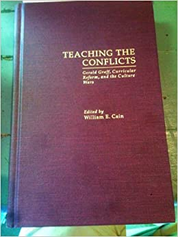 Teaching The Conflicts: Gerald Graff, Curricular Reform, and the Culture Wars (Garland Reference Library of the Humanities)
