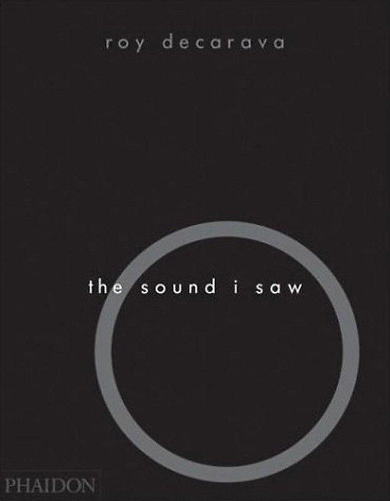 The sound I saw. Improvisation on a jazz theme (Inglese) Copertina rigida – 31 dic 2001 Roy DeCarava Phaidon 0714841234 Altra illustrata