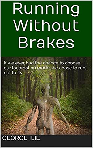 Running Without Brakes: If we ever had the chance to choose our locomotion mode, we chose to run, not to fly.