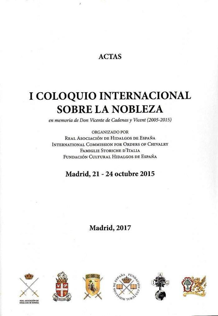 Actas I Coloquio Internacional sobre la Nobleza en memoria de Vicente de Cadenas y Vicent: Madrid, 21-24 de octubre de 2015: Amazon.es: VARIOS AUTORES: Libros