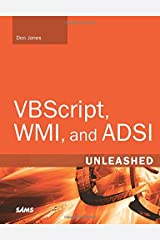VBScript, WMI, and ADSI Unleashed: Using VBScript, WMI, and ADSI to Automate Windows Administration Paperback