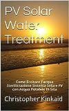 Image de PV Solar Water Treatment: Come Eccitare l'acqua Sterilizzazione Sistema Solare FV con Acqua Potabile In Situ (Italian Edition)