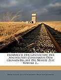 Handbuch der Geschichte der Malerei Seit Constantin Dem Grossen Bis Auf Die Neuere Zeit, Volume 2..., Franz Kugler and Jacob Burckhardt, 127114476X