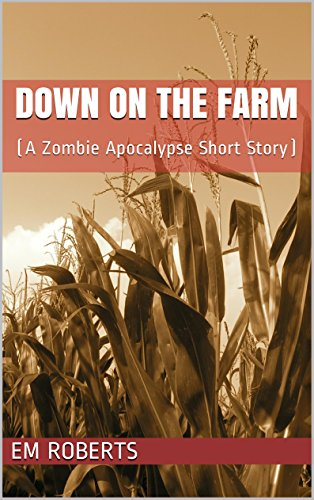 Down on the Farm: (A Zombie Apocalypse Short Story) by [Roberts, EM]