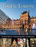 Tout le Louvre : Les chefs-d'oeuvre, l'histoire du palais, l'architecture