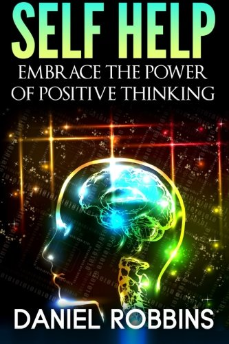 Self Help: Embrace The Power of Positive Thinking (Volume 1)