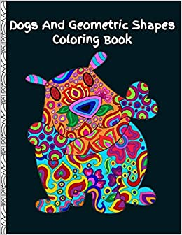 Amazon Com Dogs And Geometric Shapes Coloring Book Fun Color Pages For Adults And Kids 9781701566392 Rd Art Books