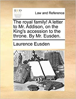 The royal family! A letter to Mr. Addison, on the King's accession to the throne. By Mr. Eusden.