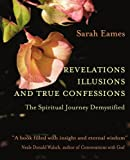 Revelations, Illusions, and True Confessions, Sarah Eames, 0595322654