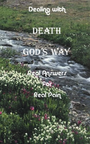 Dealing with Death God's Way: Real Answers for Real Pain