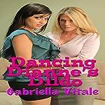 Dancing Dianne's Dildo | Gabriella Vitale